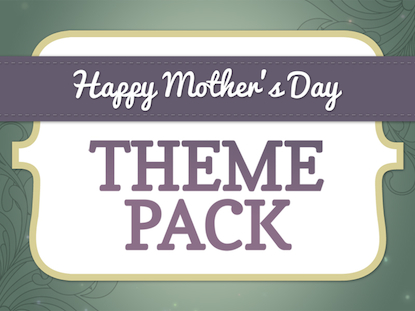 HAPPY MOTHER'S DAY - THEME PACK