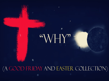 """WHY"" (A GOOD FRIDAY AND EASTER COLLECTION)"