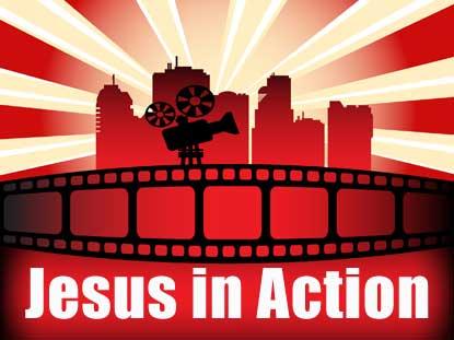 JESUS IN ACTION