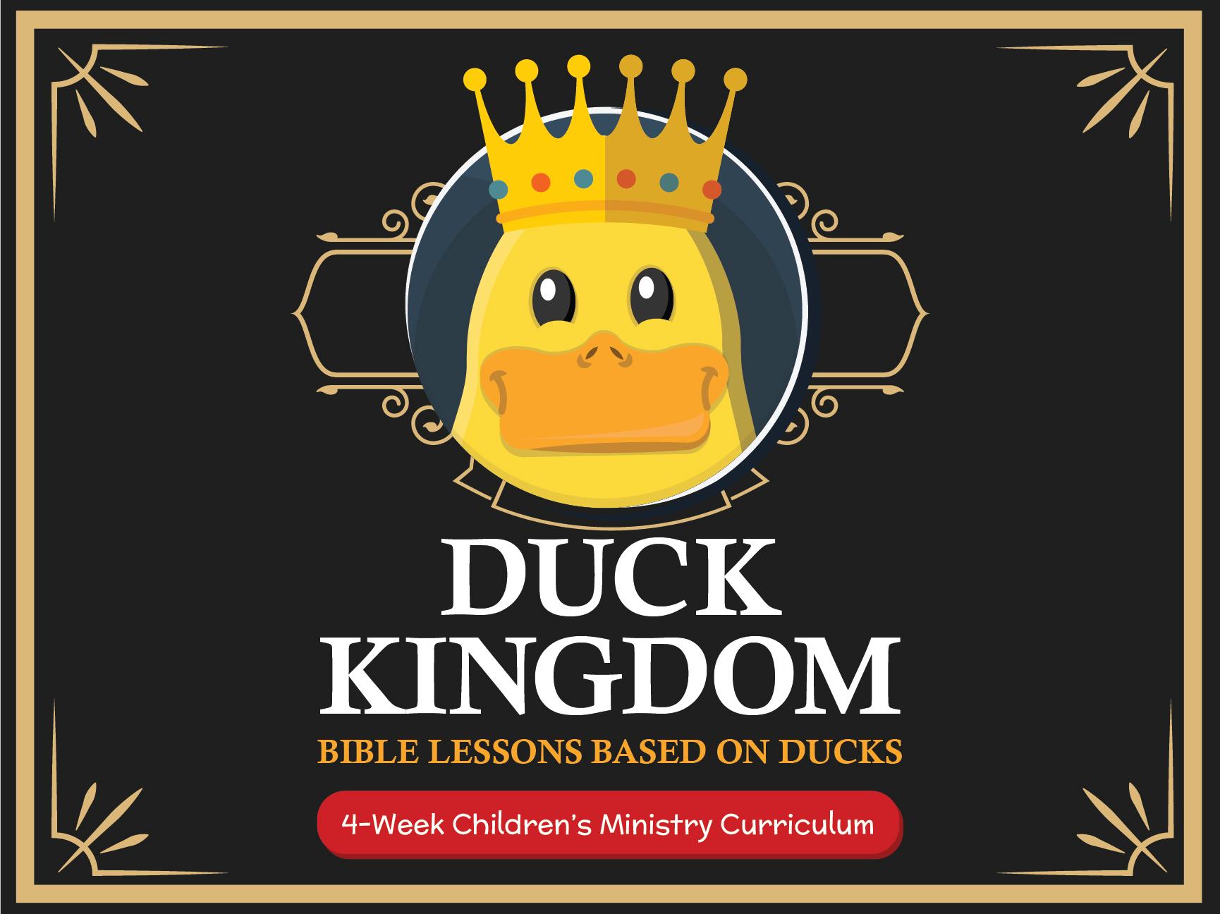 DUCK KINGDOM 4-WEEK CURRICULUM