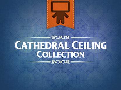 CATHEDRAL CEILING COLLECTION