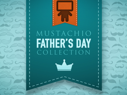 MUSTACHIO FATHER'S DAY COLLECTION