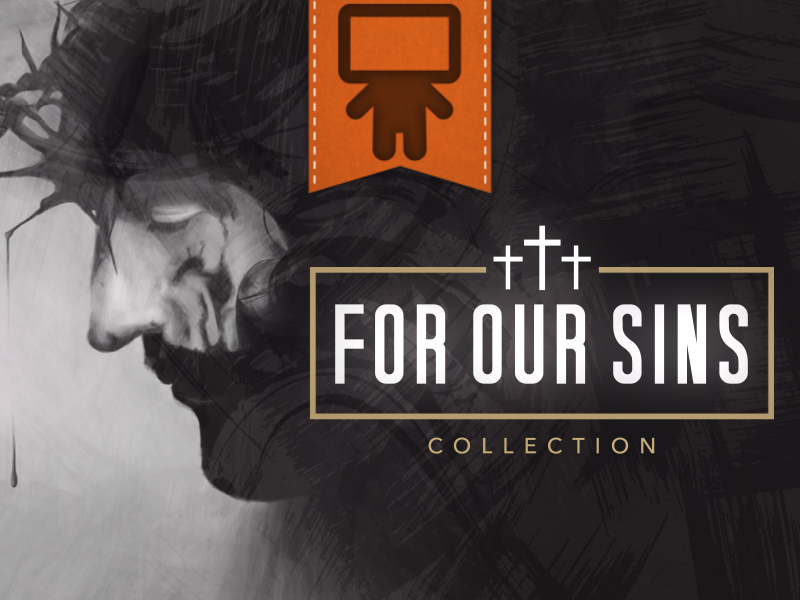 FOR OUR SINS COLLECTION