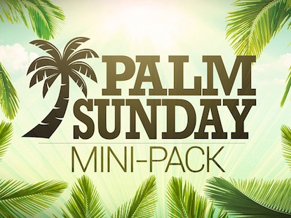 PALM SUNDAY MINI-PACK