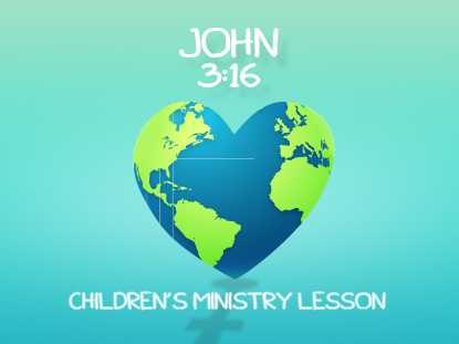 JOHN 3:16 - CHILDREN'S CHURCH LESSON