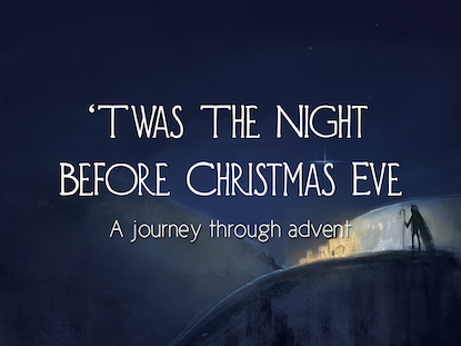 TWAS THE NIGHT BEFORE CHRISTMAS EVE: A JOURNEY THROUGH ADVENT