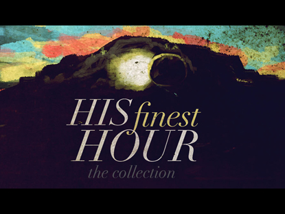HIS FINEST HOUR COLLECTION