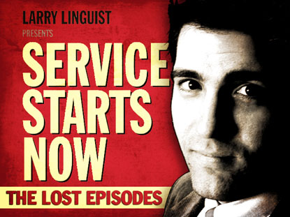 LARRY LINGUIST: SERVICE STARTS NOW (THE LOST EPISODES)