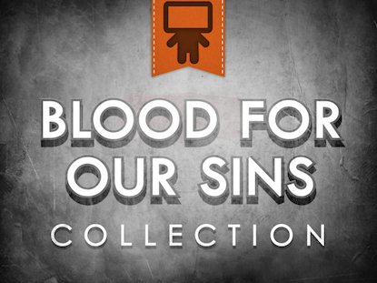 BLOOD FOR OUR SINS COLLECTION