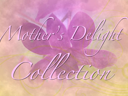 MOTHER'S DELIGHT COLLECTION