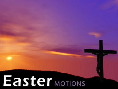 EASTER MOTIONS