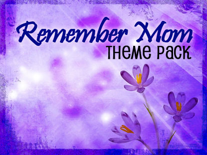 REMEMBER MOM THEME PACK