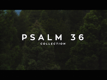 PSALM 36 COLLECTION