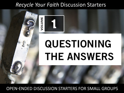 RECYCLE YOUR FAITH VOL 1: QUESTIONING THE ANSWERS