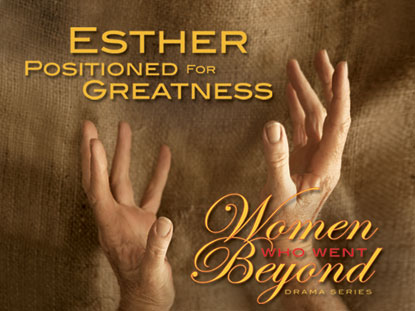 ESTHER: POSITIONED FOR GREATNESS