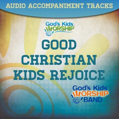 GOOD CHRISTIAN KIDS REJOICE