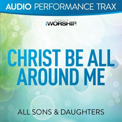 CHRIST BE ALL AROUND ME