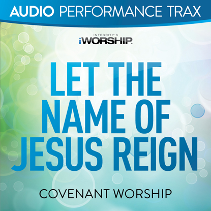 LET THE NAME OF JESUS REIGN