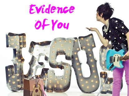 EVIDENCE OF YOU