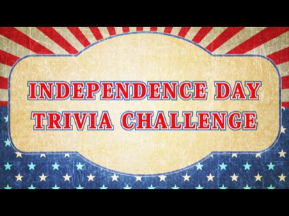 INDEPENDENCE DAY TRIVIA CHALLENGE