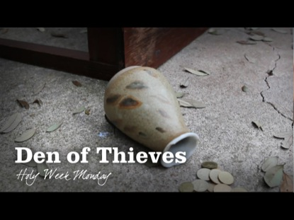 DEN OF THIEVES: HOLY WEEK MONDAY