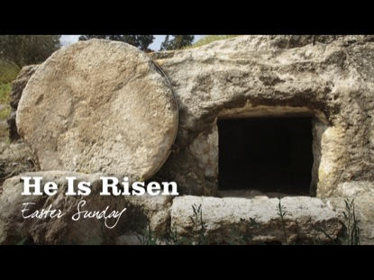 HE IS RISEN: EASTER SUNDAY