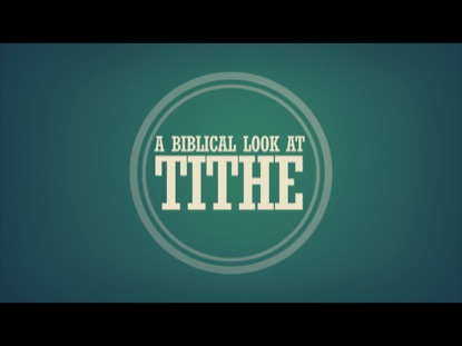 A BIBLICAL LOOK AT TITHING