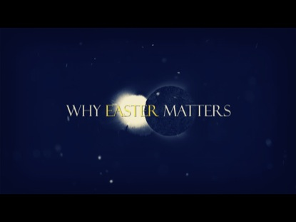 Preview for WHY EASTER MATTERS