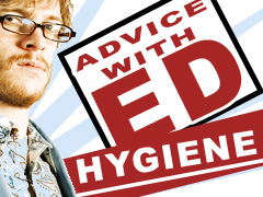 ED'S LIFE ADVICE: HYGENE