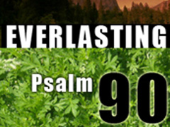 EVERLASTING - PSALM 90