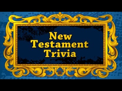 NEW TESTAMENT TRIVIA