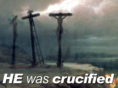 HE WAS CRUCIFIED