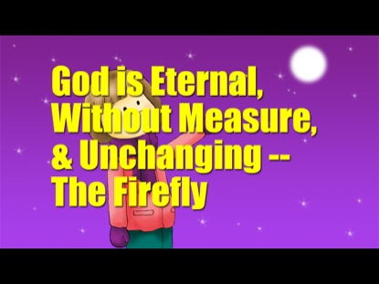 GOD IS ETERNAL WITHOUT MEASURE UNCHANGING: THE FIREFLY