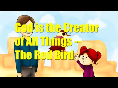 GOD IS THE CREATOR OF ALL THINGS: THE RED BIRD