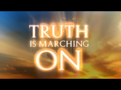 TRUTH IS MARCHING ON