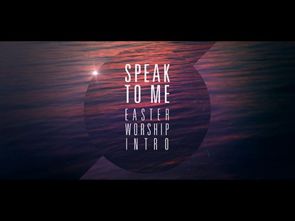 SPEAK TO ME - EASTER WORSHIP INTRO