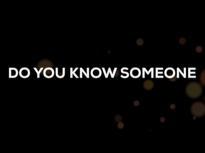 DO YOU KNOW SOMEONE?