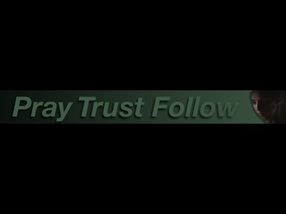 PRAY TRUST FOLLOW