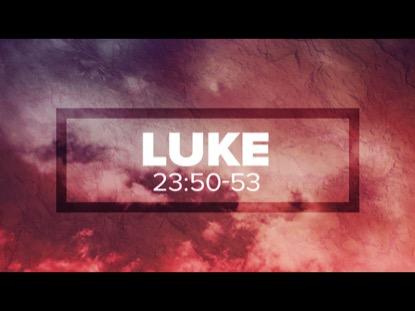 RISEN, LUKE 23: 50-53