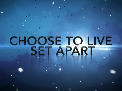 CHOOSE TO LIVE SET APART