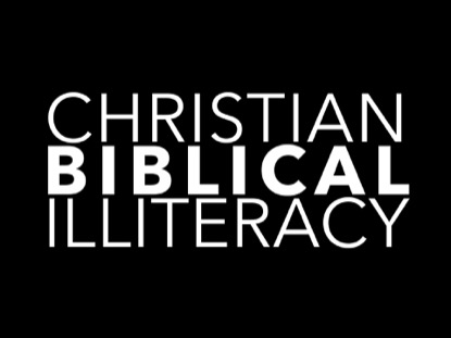 CHRISTIAN BIBLICAL ILLITERACY