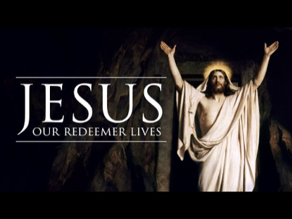 JESUS - OUR REDEEMER LIVES