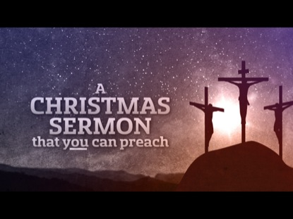 A CHRISTMAS SERMON YOU CAN PREACH