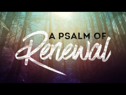 A PSALM OF RENEWAL