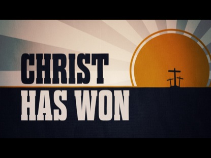 CHRIST HAS WON