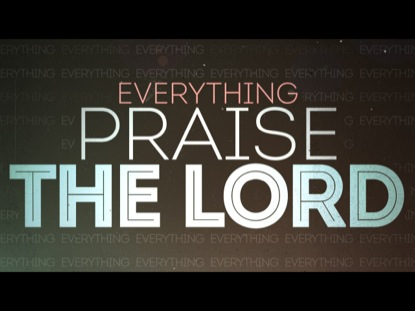 EVERYTHING PRAISE THE LORD