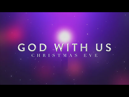 GOD WITH US (CHRISTMAS EVE)