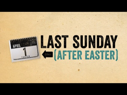 LAST SUNDAY (AFTER EASTER)