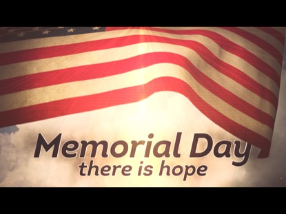 MEMORIAL DAY: THERE IS HOPE