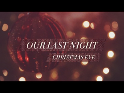 OUR LAST NIGHT (CHRISTMAS EVE)